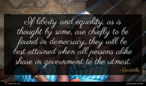 Aristotle quote : If liberty and equality ...