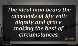 Aristotle quote : The ideal man bears ...