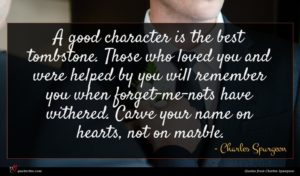 Charles Spurgeon quote : A good character is ...