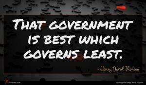 Henry David Thoreau quote : That government is best ...