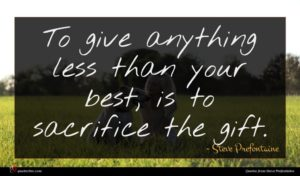 Steve Prefontaine quote : To give anything less ...