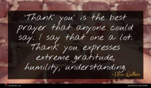 Alice Walker quote : Thank you' is the ...