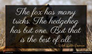 Ralph Waldo Emerson quote : The fox has many ...