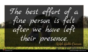 Ralph Waldo Emerson quote : The best effort of ...