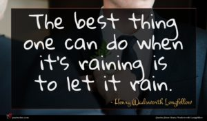 Henry Wadsworth Longfellow quote : The best thing one ...