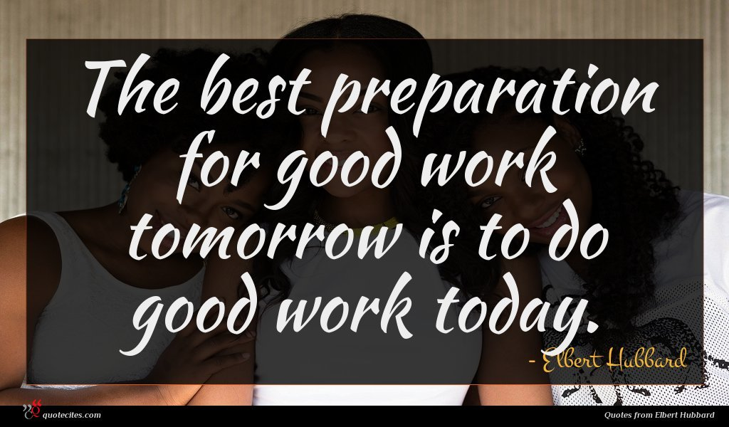 Photo of Elbert Hubbard quote : The best preparation for …