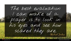 Michael Jordan quote : The best evaluation I ...