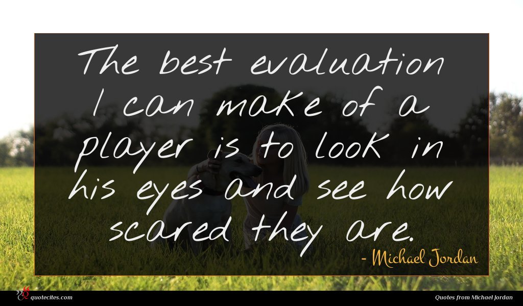 Photo of Michael Jordan quote : The best evaluation I …