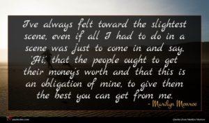 Marilyn Monroe quote : I've always felt toward ...