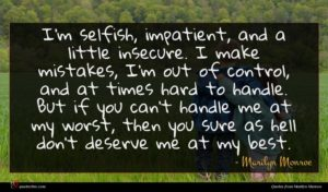 Marilyn Monroe quote : I'm selfish impatient and ...