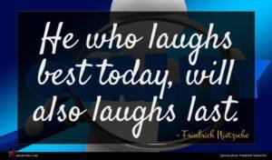 Friedrich Nietzsche quote : He who laughs best ...