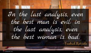 Friedrich Nietzsche quote : In the last analysis ...