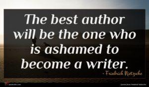 Friedrich Nietzsche quote : The best author will ...