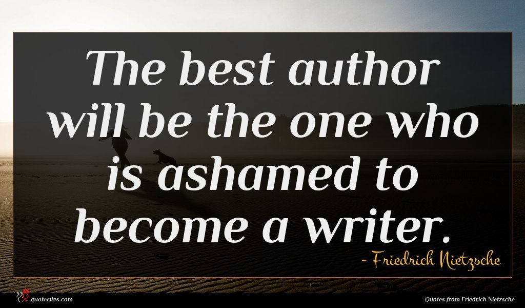 Photo of Friedrich Nietzsche quote : The best author will …