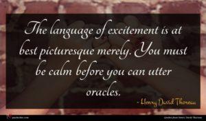 Henry David Thoreau quote : The language of excitement ...