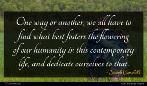 Joseph Campbell quote : One way or another ...