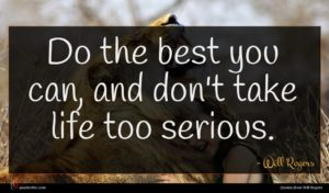Will Rogers quote : Do the best you ...