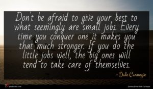 Dale Carnegie quote : Don't be afraid to ...