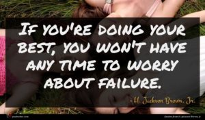 H. Jackson Brown, Jr. quote : If you're doing your ...