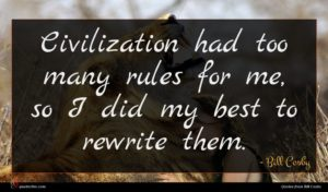Bill Cosby quote : Civilization had too many ...