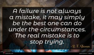 B. F. Skinner quote : A failure is not ...