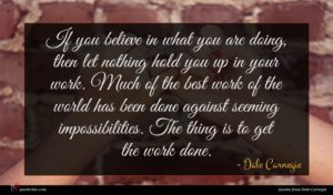 Dale Carnegie quote : If you believe in ...
