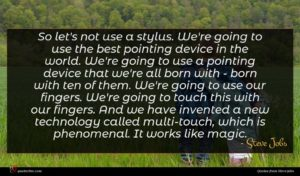 Steve Jobs quote : So let's not use ...