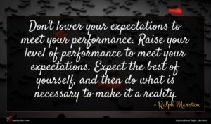 Ralph Marston quote : Don't lower your expectations ...