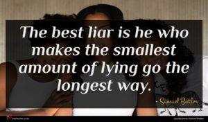 Samuel Butler quote : The best liar is ...