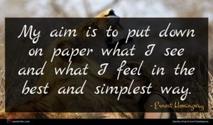 Ernest Hemingway quote : My aim is to ...