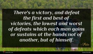 Plato quote : There's a victory and ...