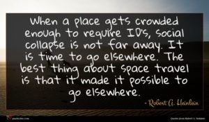Robert A. Heinlein quote : When a place gets ...
