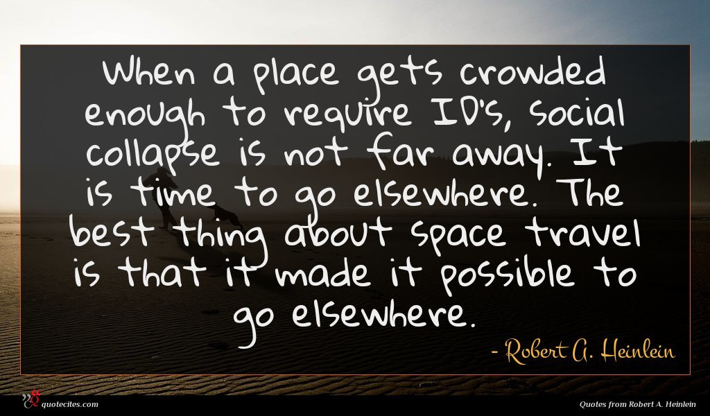 Photo of Robert A. Heinlein quote : When a place gets …