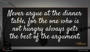 Voltaire quote : Never argue at the ...