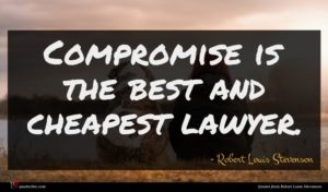 Robert Louis Stevenson quote : Compromise is the best ...