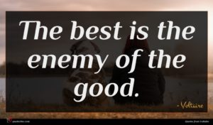 Voltaire quote : The best is the ...