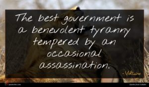 Voltaire quote : The best government is ...