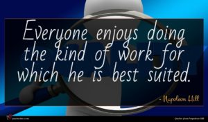 Napoleon Hill quote : Everyone enjoys doing the ...
