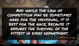 Andrew Carnegie quote : And while the law ...