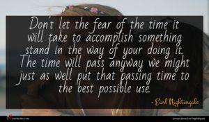 Earl Nightingale quote : Don't let the fear ...