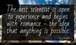 Ray Bradbury quote : The best scientist is ...