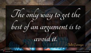 Dale Carnegie quote : The only way to ...