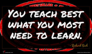 Richard Bach quote : You teach best what ...