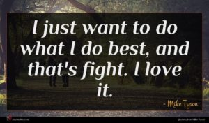 Mike Tyson quote : I just want to ...