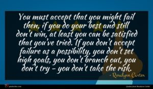 Rosalynn Carter quote : You must accept that ...