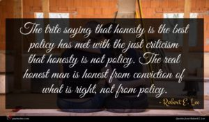 Robert E. Lee quote : The trite saying that ...