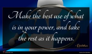 Epictetus quote : Make the best use ...