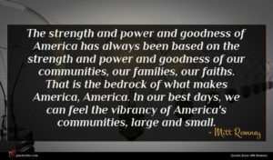 Mitt Romney quote : The strength and power ...