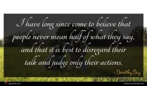 Dorothy Day quote : I have long since ...