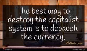 Vladimir Lenin quote : The best way to ...